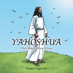 YAHOSHUA : The Children's Story of Jesus - Raqueal Edgecombe