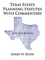 Texas Estate Planning Statutes with Commentary : 2013-2015 Edition - Gerry W. Beyer