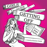 Girls' Guide to Getting Off : A Masturbation Book - Hope Taylor