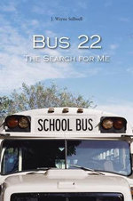 Bus 22 : The Search for Me - J. Wayne Stillwell