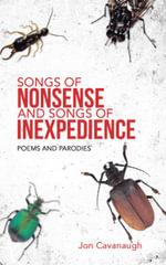 Songs of Nonsense and Songs of Inexpedience : Poems and Parodies - Jon Cavanaugh