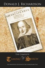 The Complete Taming of the Shrew : An Annotated Edition Of The Shakespeare Play - Donald J. Richardson