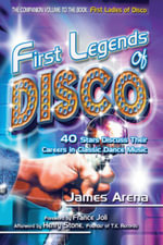 First Legends of Disco : 40 Stars Discuss Their Careers in Classic Dance Music - James Arena