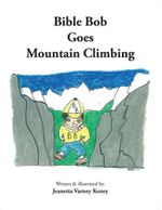 Bible Bob Goes Mountain Climbing - Jeanetta Varney Kozey