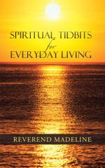 Spiritual Tidbits for Everyday Living - Reverend Madeline
