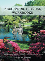 Neucentric Biblical Workbooks : NEU MEANING - NEW CENTRIC MEANING - CENTURY A NEW CENTURY WAY OF LEARNING EXACTLY WHAT GOD SAYS! - Rachel M. Sargent