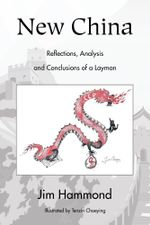 New China : Reflections, Analysis and Conclusions of a Layman - Jim Hammond