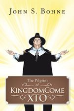 The Pilgrim of Kingdomecome Xto - John S. Bohne