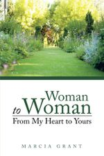 Woman to Woman : From My Heart to Yours - Marcia Grant