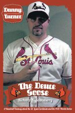 Danny Turner : The Deuce Goose: A Baseball Fantasy about the St. Louis Cardinals and the 1926 World Series - Richard B. Stansberry