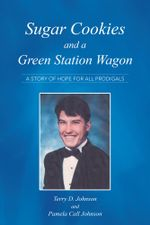 Sugar Cookies and a Green Station Wagon : A story of hope for all prodigals - Terry Johnson