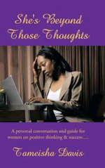 She's Beyond Those Thoughts : A Personal Conversation and Guide for Women on Positive Thinking & Success.... - Tameisha Davis