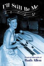I'll Still Be Me : Musical Memoirs of Ruth Allen - Ruth Allen