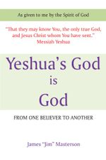 Yeshua's God Is God : From One Believer To Another - James