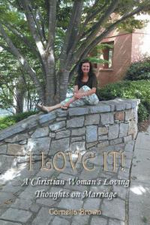 I Love It! : A Christian Woman's Loving Thoughts on Marriage - Cornelia Brown