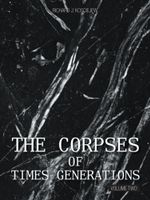 THE CORPSES OF TIMES GENERATIONS : Volume Two - RICHARD J. KOSCIEJEW