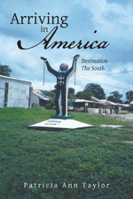 Arriving in America : Destination the South - Patricia Ann Taylor