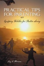 Practical Tips for Parenting : Equipping Families for Positive Living - Inez V. Harrison