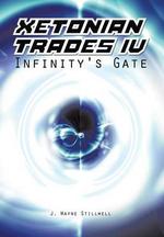 Xetonian Trades IV : Infinity's Gate - J. Wayne Stillwell