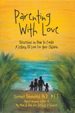 Parenting With Love : Discussions on How to Create  A Legacy Of Love For Your Children - Florence Bienenfeld Ph.D. M.F.T.