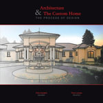 Architecture & The Custom Home : The Process of Design - Rick Kadello