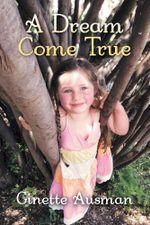 A Dream Come True - Ginette Ausman