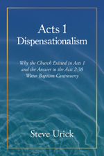 Acts 1 Dispensationalism : Why the Church Existed in Acts 1 and the Answer to the Acts 2:38  Water Baptism Controversy - Steve Urick