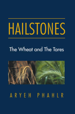 Hailstones : The Wheat and The Tares - Aryeh Phahlr