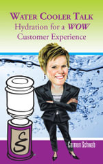 Water Cooler Talk : Hydration for a Wow Customer Experience - Carmen Schwab