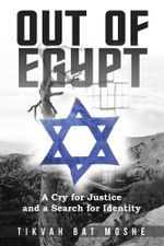 OUT OF EGYPT : A Cry for Justice and a Search for Identity - Tikvah Bat Moshe