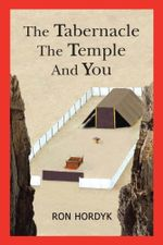 The Tabernacle the Temple and You - Ron Hordyk