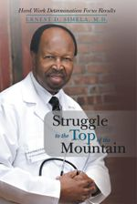 Struggle to the Top of the Mountain - Ernest D. Simela M.D.