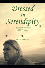 Dressed in Serendipity : A Poetry Collection 1970-Present - Rick Varner