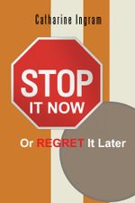Stop It Now or Regret It Later - Catharine Ingram
