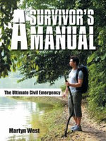 A Survivor's Manual : The Ultimate Civil Emergency - Martyn West