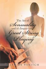 The Art of Sensuality and it's Impact on Great String Playing - Alan de Veritch
