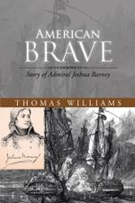 American Brave : Story of Admiral Joshua Barney - Thomas Williams