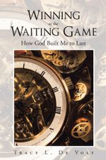 Winning at the Waiting Game : How God Built Me to Last - Tracy L. De Volt