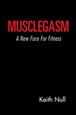 Musclegasm : A New Face for Fitness - Keith Null