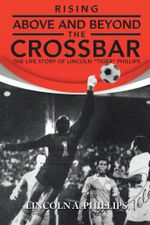 Rising Above and Beyond the Crossbar : The Life Story of Lincoln