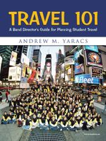 Travel 101 : A Band Director's Guide for Planning Student Travel - Andrew M. Yaracs