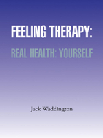 Feeling Therapy : Real Health: Yourself - Jack Waddington