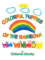 Colorful Puppies of the Rainbow! - Catherine Litersky
