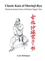 Classic Kata of Shorinji Ryu : Okinawan Karate Forms of Richard 'Biggie' Kim - Leroy Rodrigues