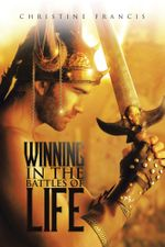 WINNING IN THE BATTLES OF LIFE - CHRISTINE FRANCIS