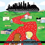 Home to Hollywood : A Practical Guide to Establishing Yourself in Los Angeles - Celine Wallace