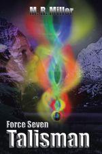 Force Seven : Talisman - M. R. Miller