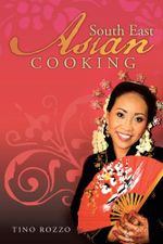South East Asian Cooking - Tino Rozzo