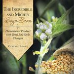 The Incredible and Mighty SOYA BEAN : Phenomenal Product with Total Life Style Changes - Cynthia Logan