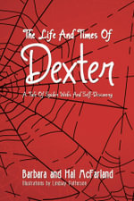 The Life and Times of Dexter : A Tale of Spider Webs and Self-Discovery - Barbara And Hal McFarland